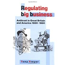 Regulating Big Business: Antitrust in Great Britain and America, 1880–1990