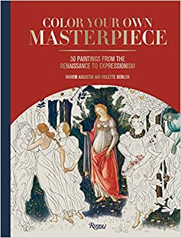 Color Your Own Masterpiece 30 Paintings From The Renaissance To Expressionism Marion Augustin Violette Benilon 9780789332677 Amazon Books