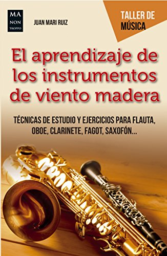 El aprendizaje de los instrumentos de viento madera: Técnicas de estudio y ejercicios para flauta, oboe, clarinete, fagot,...