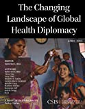Changing Landscape Global Health Diplomacy, Bliss, Katherine E., 1442224835