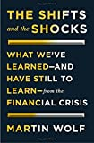 The Shifts and the Shocks What We've Learned--And Have Still to Learn--From the Financial Crisis