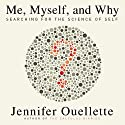 Me, Myself, and Why: Searching for the Science of Self Audiobook by Jennifer Ouellette Narrated by Karen Saltus