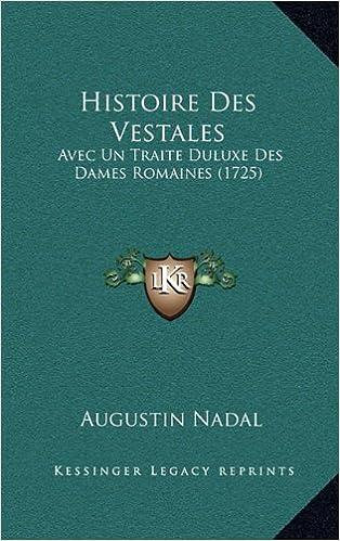 Lire un Histoire Des Vestales: Avec Un Traite Duluxe Des Dames Romaines (1725) epub, pdf