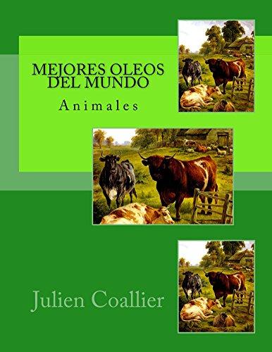 Descargar Libro Mejores Oleos Del Mundo: Animales Julien Coallier