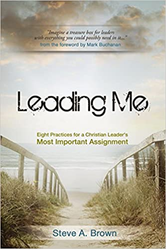 Book Leading Me: Eight Practices for a Christian Leader's Most Important Assignment