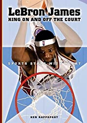 LeBron James: King on and Off the Court (Sports Stars with Heart (Hardcover))
