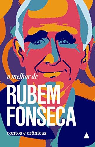 O Melhor de Rubem Fonseca. Contos e Crônicas