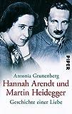 Hannah Arendt und Martin Heidegger: Geschichte einer Liebe