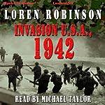 Invasion U.S.A., 1942   Loren Robinson