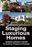 Staging Luxurious Homes: Building a Business in the Upscale, Luxury Market OR How to Build a Seven Figure Income Staging for Wealthy Homeowners