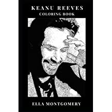 Keanu Reeves Coloring Book: Sex Symbol and Tai Chi Master, The Matrix and John Wick Franchise Star Inspired Adult Coloring Book