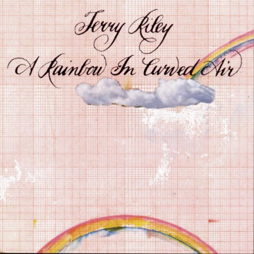 Terry Riley: A Rainbow In Curv...