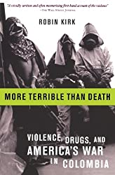 More Terrible Than Death: Drugs, Violence, and America's War in Colombia