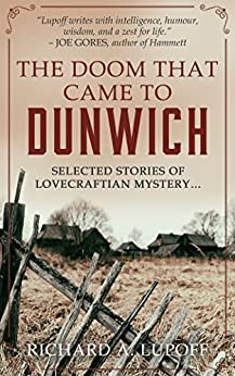 The Doom That Came to Dunwich: Weird mysteries of the Cthulhu Mythos by [Lupoff, Richard A.]