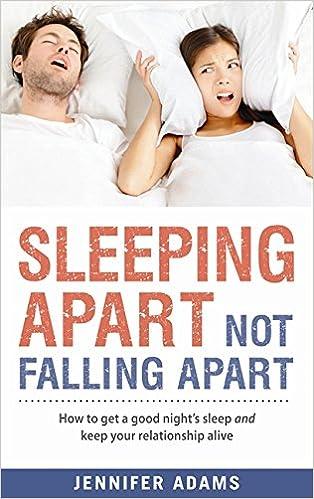Sleeping Apart Not Falling Apart How To Get A Good Night S Sleep