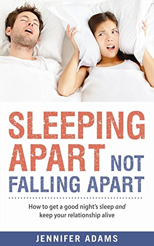 Sleeping Apart Not Falling Apart: How to Get a Good Night's Sleep and Keep Your Relationship Alive