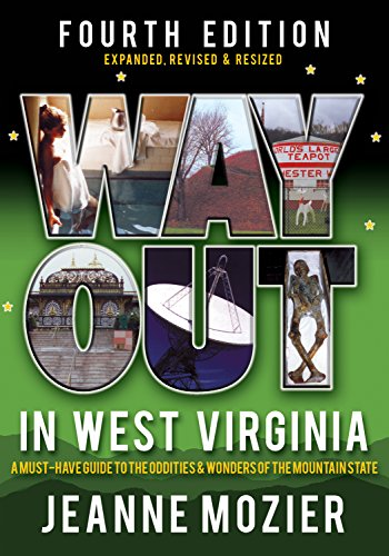 Way Out in West Virginia: A Must Have Guide to the Oddities & Wonders of the Mountain (Stores In West Virginia)