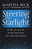 Steering By Starlight: How to fulfil your destiny, no matter what