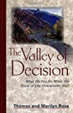 Valley Of Decision: What Do You Do When the Trials of Life Overwhelm You?
