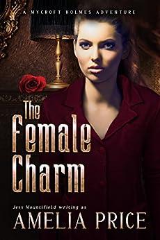 The Female Charm (Mycroft Holmes Adventures Book 4) by [Price, Amelia, Mountifield, Jess]