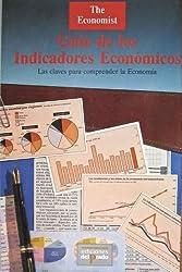 The Economist: Guía de los indicadores económicos: Las claves para comprender la economía