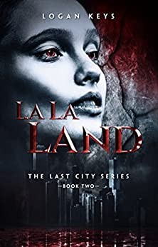 La La Land: Survival Thriller in a Dark Dystopian World (The Last City Series Book 2) by [Keys, Logan]