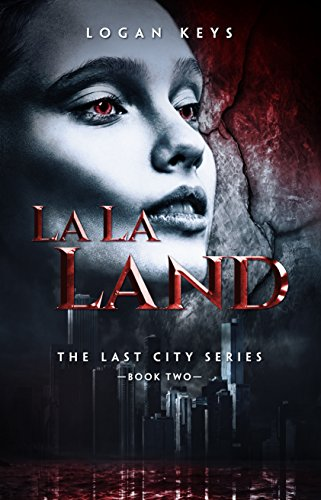 La La Land: A Zombie Dystopian Novel (The Last City Series Book 2) (City Of Logan)