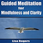 Guided Meditation for Mindfulness and Clarity | Lisa Rogers