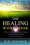 The Healing Workbook, R. Fischer, 1492709522