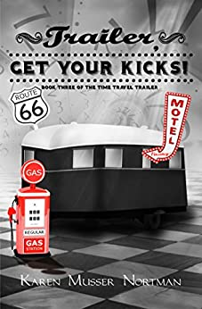Trailer, Get Your Kicks!: The Time Travel Trailer, Book 3 by [Nortman, Karen Musser]