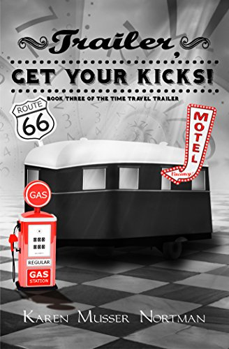 Trailer, Get Your Kicks!: The Time Travel Trailer, Book 3