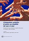 L'integrazione scolastica di alunni con disabilita dal 1977 al 2007 : risultati di una ricerca attraverso lo sguardo delle persone con disabilita e delle loro famiglie