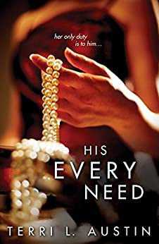 His Every Need (Beauty and the Brit Book 1) by [Austin, Terri L.]