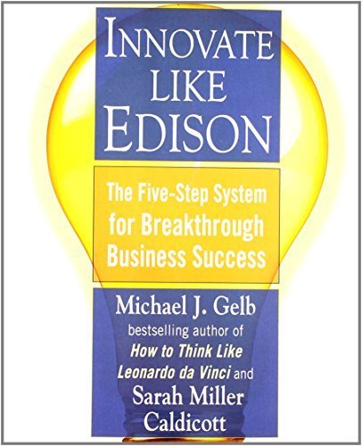 Innovate Like Edison: The Five-Step System for Breakthrough Business Success by Gelb, Michael J., Caldicott, Sarah Miller (October 28, 2008) Paperback