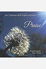 Praise: Proclaiming the Glory of God (Be Still) (Volume 1) Paperback