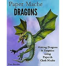 Paper Mache Dragons: Making Dragons & Trophies using Paper & Cloth Mache