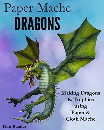Pdf Crafts Paper Mache Dragons: Making Dragons & Trophies using Paper & Cloth Mache