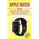 Apple Watch: 2018 Updated Essential User Guide to Apple Watch with Most Useful Tips, Tricks and Hacks! (Apple Watch 2018 , Apple Watch book ,apple watch kindle 1)