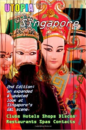 utopia guide to singapore 2nd edition the gay and lesbian scene in the lion city