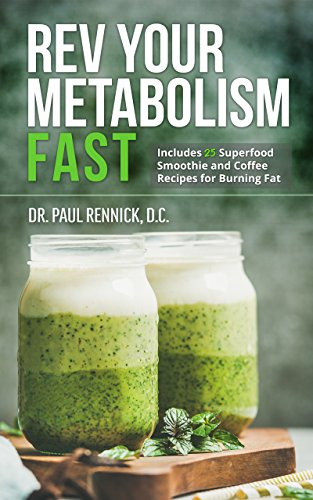 Rev Your Metabolism Fast: Lose Weight Using Coconut Oil and Keto Metabolic Nutrition with 25 Superfood Smoothie and Coffee Recipes by Paul Rennick