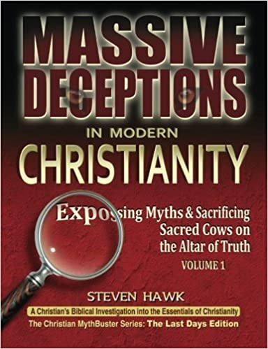 Massive Deceptions in Modern Christianity (Vol. 1): Exposing Myths & Sacrificing Sacred Cows on the Altar of Truth (The Christian MythBuster Series) (Volume 1) by Steven Hawk (2014-03-16)