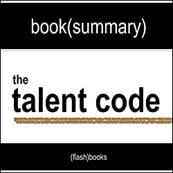 The Talent Code: Greatness Isn't Born. It's Grown. Here's How. by Daniel Coyle - Book Summary