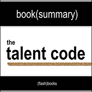 The Talent Code: Greatness Isn't Born. It's Grown. Here's How. by Daniel Coyle - Book Summary Audiobook