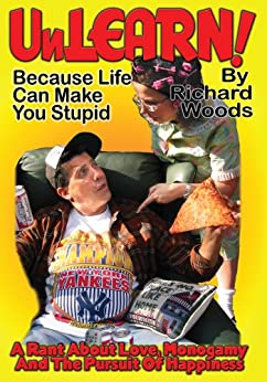 Unlearn!: Because Life Can Make You Stupid by [Richard Woods]