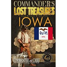 Commander's Lost Treasures You Can Find In Iowa: Follow the Clues and Find Your Fortunes! (Volume 1)