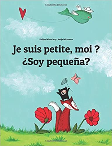 Je suis petite, moi ? ¿Soy pequeña? Un livre d'images pour les enfants (Edition bilingue français-espagnol)