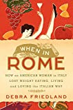 img - for When in Rome: How an American Woman in Italy Lost Weight Eating, Living, and Loving the Italian Way book / textbook / text book