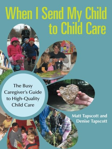 When I Send My Child to Child Care: The Busy Caregiver's Guide to High-Quality Child Care