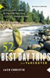 52 Best Day Trips from Vancouver, Jack Christie, 1553653017