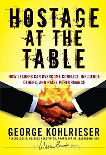 Hostage at the Table: How Leaders Can Overcome Conflict, Influence Others, and Raise Performance (J-B Warren Bennis Series)
